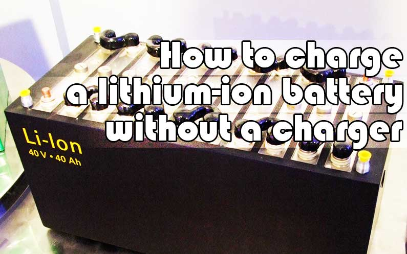 5 Easy Ways On How To Charge Lithium Ion Battery Without Charger