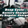 Deep Cycle Battery Charger Vs Regular